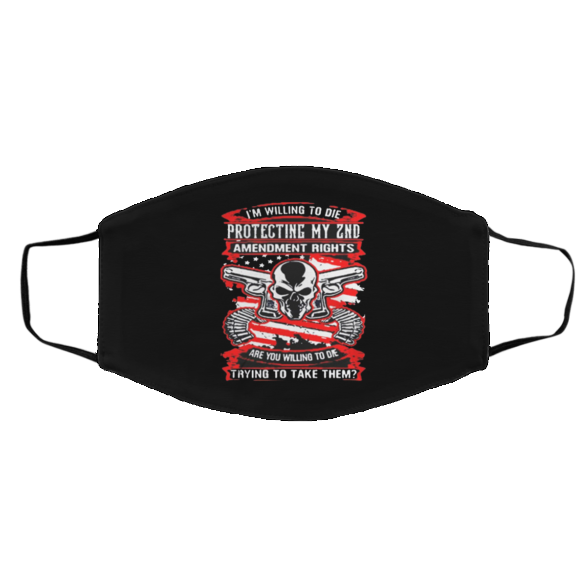 I'm Willi-ng To Die Protect-ing My 2nd -Amen-d-ment Flag – Face Mask Made In USA